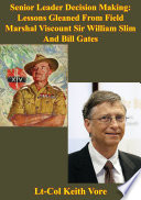 Senior Leader Decision Making Lessons Gleaned From Field Marshal Viscount Sir William Slim And Bill Gates