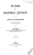 Die Frage der deutschen Zukunft. Zweifel und Lösungsversuche dem deutschen Volke vorgelegt von G. Diezel
