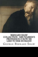 Bernard Shaw Collection   Mrs Warren s Profession and How He Lied to Her Husband