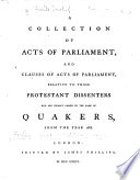 A collection of Acts of Parliament and clauses of Acts of Parliament  relative to those Protestant Dissenters     usually called     Quakers  from the year 1688  to 1779    With an appendix