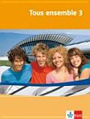 Tous ensemble : für den schulischen Französischunterricht. 3. [Schülerbuch]