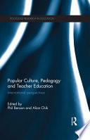 Popular Culture  Pedagogy and Teacher Education