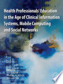 Health Professionals Education In The Age Of Clinical Information Systems Mobile Computing And Social Networks book