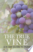 The True Vine  a 31 day guide to prayer