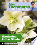Alan Titchmarsh How to Garden  Gardening in the Shade