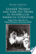 Gender Protest and Same Sex Desire in Antebellum American Literature
