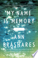 My Name is Memory Bestselling Author Of The Sisterhood Of The Traveling