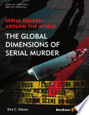 Serial Killers Around the World: The Global Dimensions of Serial Murder Serial Murder Compiles Serial Murder Case