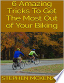 6 Amazing Tricks to Get the Most Out of Your Biking