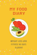 My Food Diary Weight Loss And Fitness 90 Days Planner