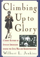 In Climbing Up to Glory, author Wilbert Jenkins provided a unique examination of African-Americans in the Civil War, through the perspectives of African-Americans