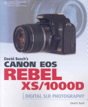 David Busch s Canon EOS Rebel XS 1000D Guide to Digital SLR Photography
