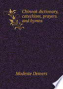 Chinook dictionary, catechism, prayers and hymns