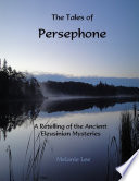 The Tales of Persephone  A Retelling of the Ancient Eleusinian Mysteries
