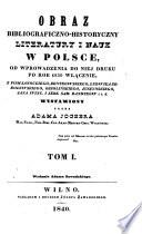 Obraz bibliograficzno-historyczny literatury in nauk w Polsce, od wprowadzenia do niej druku po rok 1830 włącznie