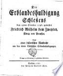 Die Erblandeshuldigung Schlesiens den 15ten October 1786. geleistet Friedrich Wilhelm dem Zweyten, König von Preussen. Nebst einer historischen Nachricht von den ältern Schlesischen Erblandeshuldigungen. Mit Beylagen zur Erläuterung der geschehenen Festivitäten