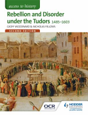Access to History  Rebellion and Disorder Under the Tudors 1485 1603 Second Edition