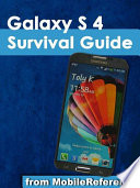 Galaxy S 4 Survival Guide  Step by Step User Guide for Galaxy S 4  Getting Started  Using eMail  Taking Photos and Videos  and Learning Hidden Tips and Tricks