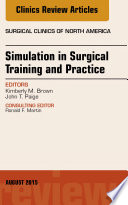 Simulation in Surgical Training and Practice  an Issue of Surgical Clinics