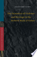 The Dynamics of Violence and Revenge in the Hebrew Book of Esther Book PDF
