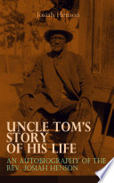 Uncle Tom s Story of His Life  An Autobiography of the Rev  Josiah Henson