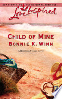 Child Of Mine Mills Boon Love Inspired Rosewood Texas Book 2