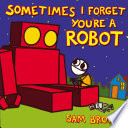 Sometimes I Forget You re a Robot