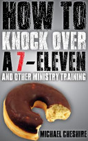 How to Knock Over a 7 Eleven and Other Ministry Training