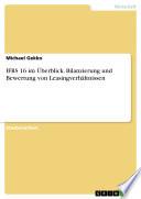 IFRS 16 im Überblick. Bilanzierung und Bewertung von Leasingverhältnissen