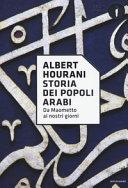 Storia dei popoli arabi. Da Maometto ai nostri giorni
