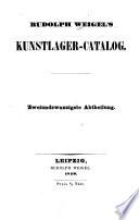 Rudolph Weigel's Kunstlager-Catalog ...