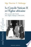 Le Concile Vatican II et l'Eglise africaine. Mise en oeuvre du Concile dans l'Eglise d'Afrique (1960-2010)