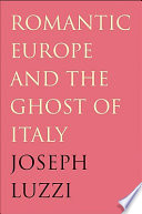 Romantic Europe And The Ghost Of Italy book