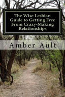 The Wise Lesbian Guide to Getting Free from Crazy Making Relationships
