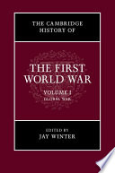 The Cambridge History of the First World War  Volume 1  Global War