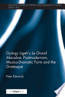 Gy  rgy Ligeti   s Le Grand Macabre  Postmodernism  Musico Dramatic Form and the Grotesque