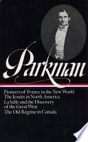 France and England in North America  Pioneers of France in the New World  The Jesuits of North America in the seventeenth century  La Salle and the discovery of the Great West  The old r  gime in Canada