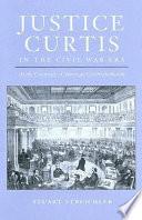 Justice Curtis in the Civil War Era