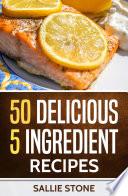 50 Delicious 5 Ingredient Recipes