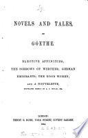 Novels and tales  Elective affinities  The sorrows of Werther  German emigrants  The good woman  and a nouvelette  tr  chiefly by R D  Boylan