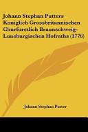 Johann Stephan Putters Koniglich Grossbritannischen Churfurstlich Braunschweig-Luneburgischen Hofraths (1776)