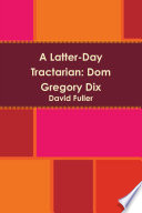 A Latter Day Tractarian Dom Gregory Dix