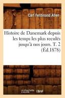 Histoire de Danemark Depuis Les Temps Les Plus Recules Jusqu a Nos Jours  T  2  Ed 1878