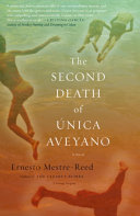 "The Second Death Of Unica Aveyano : proves mesmerizing."" —new york times book..."