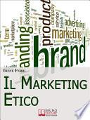 Il Marketing Etico  Come Sviluppare Relazioni di Fiducia e Realizzare il Successo Finanziario e Personale   Ebook Italiano   Anteprima Gratis