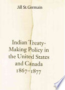Indian Treaty making Policy in the United States and Canada  1867 1877