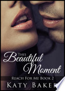 This Beautiful Moment  A New Adult Erotic Romance