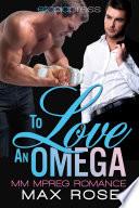 To Love an Omega  MM Alpha Omega Shifter Mpreg