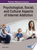 Psychological  Social  and Cultural Aspects of Internet Addiction