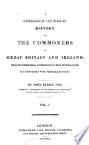A genealogical and heraldic history of the commoners of Great Britain and Ireland